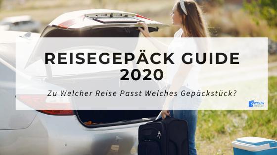 Reisegepäck Guide 2020 | Zu welcher reise passt welches gepäckstück